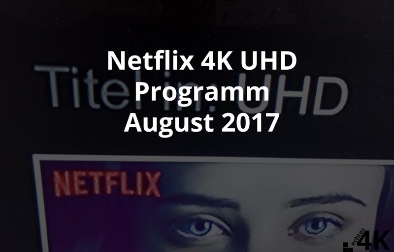Alle 4K UHD Inhalte auf Netflix August 2017
